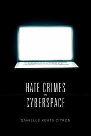 HATE CRIMES IN CYBERSPACE by Danielle Keats Citron