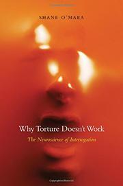 WHY TORTURE DOESN'T WORK by Shane O'Mara