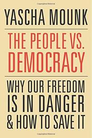 THE PEOPLE VS. DEMOCRACY by Yascha Mounk