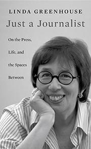 JUST A JOURNALIST by Linda Greenhouse