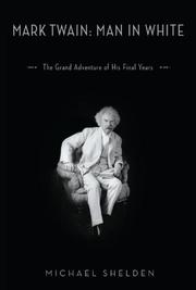 MARK TWAIN: MAN IN WHITE by Michael Shelden