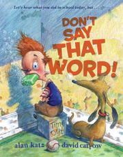 DON'T SAY THAT WORD! by Alan Katz