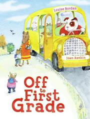 OFF TO FIRST GRADE by Louise Borden