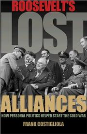 ROOSEVELT'S LOST ALLIANCES by Frank Costigliola
