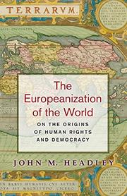 THE EUROPEANIZATION OF THE WORLD by John M. Headley