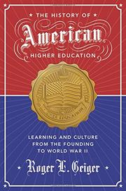 THE HISTORY OF AMERICAN HIGHER EDUCATION by Roger L. Geiger