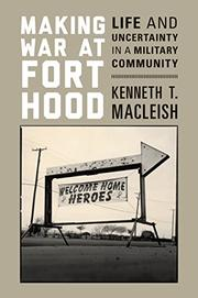 MAKING WAR AT FORT HOOD by Kenneth T. MacLeish
