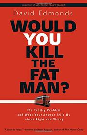WOULD YOU KILL THE FAT MAN? by David Edmonds