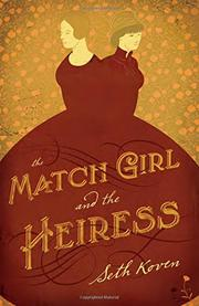 THE MATCH GIRL AND THE HEIRESS by Seth Koven