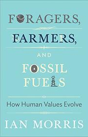 FORAGERS, FARMERS, AND FOSSIL FUELS by Ian Morris