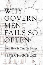WHY GOVERNMENT FAILS SO OFTEN by Peter H.  Schuck
