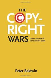 THE COPYRIGHT WARS by Peter Baldwin