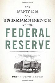 THE POWER AND INDEPENDENCE OF THE FEDERAL RESERVE by Peter Conti-Brown