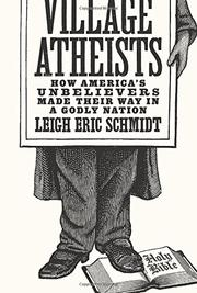VILLAGE ATHEISTS by Leigh Eric Schmidt