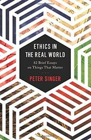 ETHICS IN THE REAL WORLD by Peter Singer