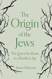 THE ORIGIN OF THE JEWS by Steven Weitzman