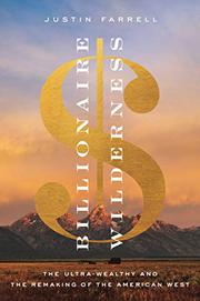 BILLIONAIRE WILDERNESS by Justin Farrell