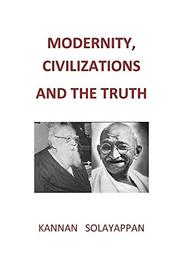 MODERNITY, CIVILIZATIONS AND THE TRUTH by Kannan Solayappan