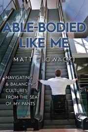 ABLE-BODIED LIKE ME by Matt  Glowacki