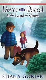 ROSCO THE RASCAL IN THE LAND OF SNOW by Shana  Gorian