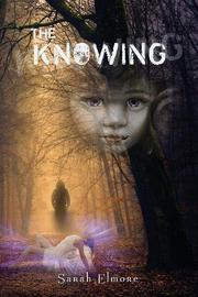 THE KNOWING by Sarah  Elmore