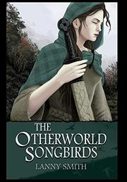 THE OTHERWORLD SONGBIRDS by Lanny  Smith