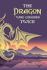 The Dragon Who Chooses Twice by Daphne Ashling Purpus