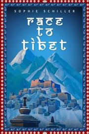 Race to Tibet by Sophie Schiller