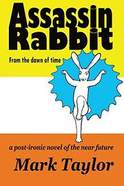 Assassin Rabbit from the Dawn of Time by Mark Richard Taylor