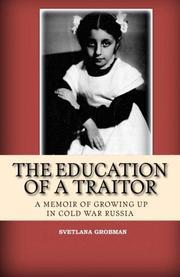 THE EDUCATION OF A TRAITOR by Svetlana Grobman