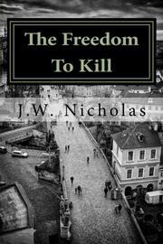 THE FREEDOM TO KILL by J. W. Nicholas