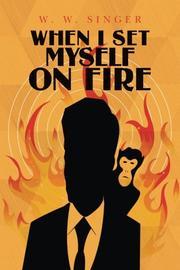 When I Set Myself on Fire by W.W. Singer