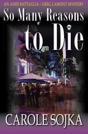 SO MANY REASONS TO DIE by Carole Sojka