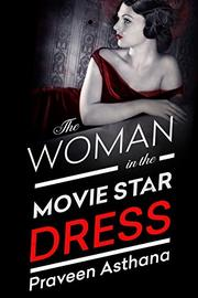 THE WOMAN IN THE MOVIE STAR DRESS by Praveen Asthana