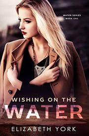 Wishing on the Water by Elizabeth York