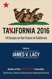 Taxifornia 2016 by James V. Lacy