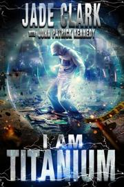 I Am Titanium by John Patrick Kennedy
