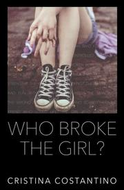Who Broke The Girl? by Cristina Costantino