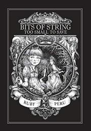 BITS OF STRING TOO SMALL TO SAVE by Ruby Peru