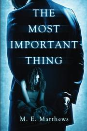 The Most Important Thing by M.E. Matthews