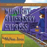 THE MIDNIGHT BLUEBERRY EXPRESS by Melissa Jones