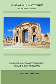 INVITING MUSLIMS TO CHRIST: A CLEAR PATH TO SALVATION by Randall Ireland