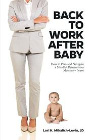 BACK TO WORK AFTER BABY by Lori Mihalich-Levin