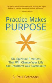 PRACTICE MAKES PURPOSE by C. Paul Schroeder