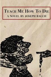 TEACH ME HOW TO DIE by Joseph Rauch