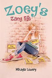 ZOEY'S ZANY LIFE by Mikayla  Lowery