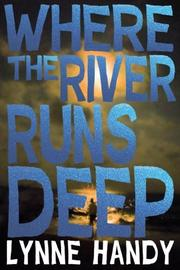 WHERE THE RIVER RUNS DEEP by Lynne  Handy