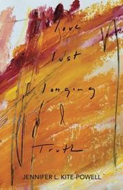 LOVE, LUST, LONGING & TRUTH by Jennifer L.  Kite-Powell