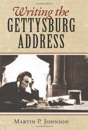WRITING THE GETTYSBURG ADDRESS by Martin P. Johnson
