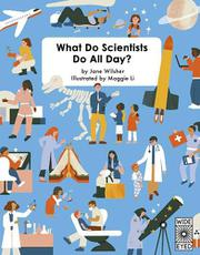 WHAT DO SCIENTISTS DO ALL DAY? by Jane Wilsher